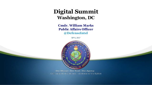 Cmdr. William Marks Public Affairs Officer @DefenseIntel SEP 6, 2017 Digital Summit Washington, DC