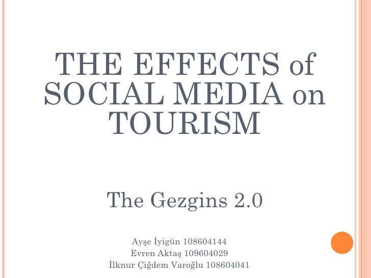 <ul><li>THE EFFECTS of SOCIAL MEDIA on TOURISM The Gezgins 2.0 </li></ul><ul><li>Ayşe İyigün 108604144 </li></ul><ul><li>E...
