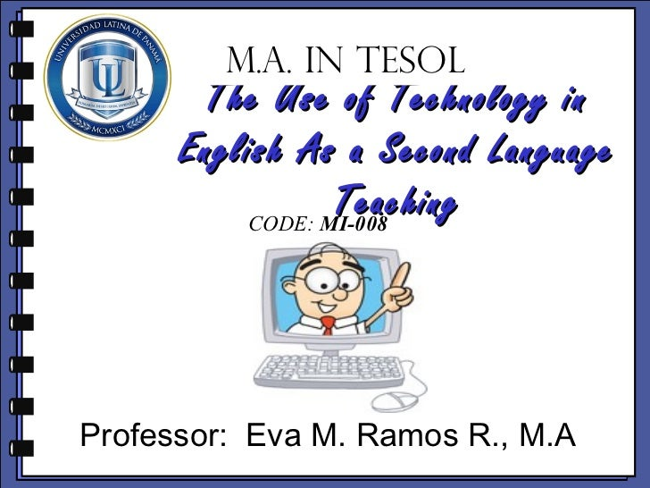 M.A. IN TESOL       The Use of Technology in      English As a Second Language                 Teaching          CODE: MI-...