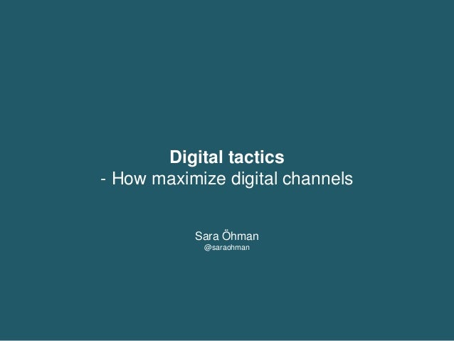Digital tactics - How maximize digital channels Sara Öhman @saraohman