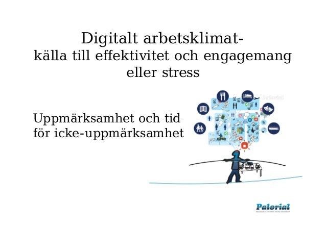 Digitalt arbetsklimat- källa till effektivitet och engagemang eller stress Uppmärksamhet och tid för icke-uppmärksamhet