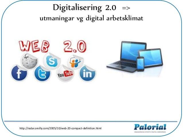 http://radar.oreilly.com/2005/10/web-20-compact-definition.html Digitalisering 2.0 => utmaningar vg digital arbetsklimat