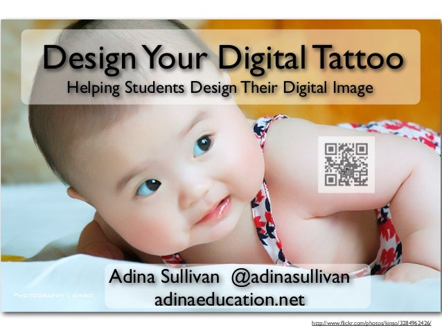 Helping Students Design Their Digital Image DesignYour Digital Tattoo Adina Sullivan @adinasullivan adinaeducation.net htt...