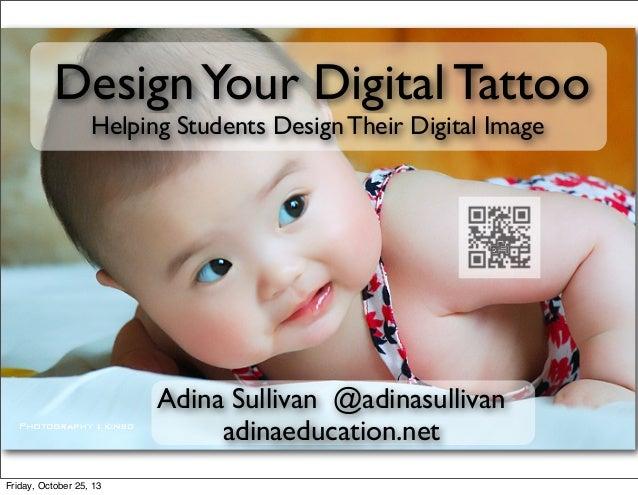Design Your Digital Tattoo Helping Students Design Their Digital Image  Adina Sullivan @adinasullivan adinaeducation.net F...