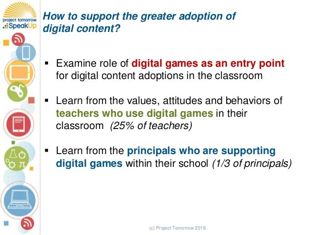 (c) Project Tomorrow 2016 How to support the greater adoption of digital content?  Examine role of digital games as an en...
