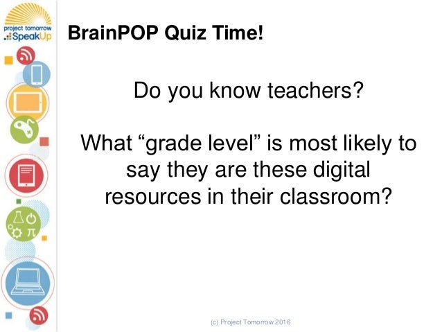 """(c) Project Tomorrow 2016 BrainPOP Quiz Time! Do you know teachers? What """"grade level"""" is most likely to say they are thes..."""