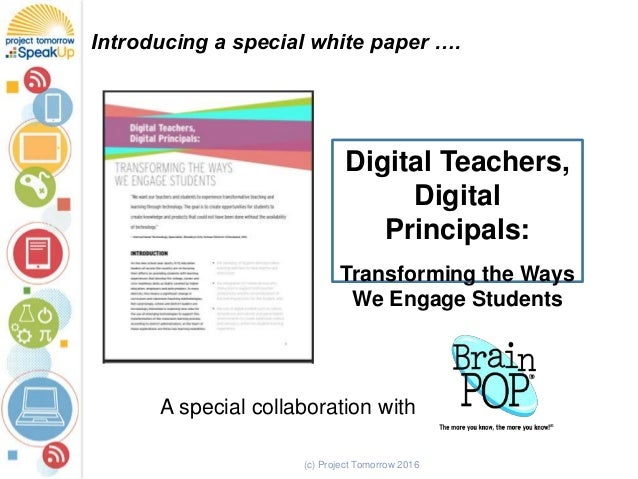 (c) Project Tomorrow 2016 Digital Teachers, Digital Principals: Transforming the Ways We Engage Students Introducing a spe...