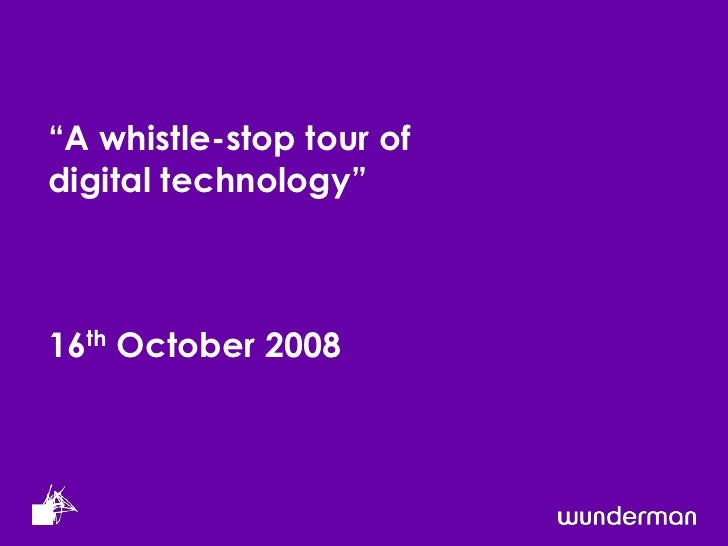 """A whistle-stop tour of digital technology""16thOctober 2008<br />"
