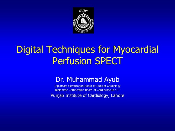 Digital Techniques for Myocardial         Perfusion SPECT         Dr. Muhammad Ayub        Diplomate Certification Board o...