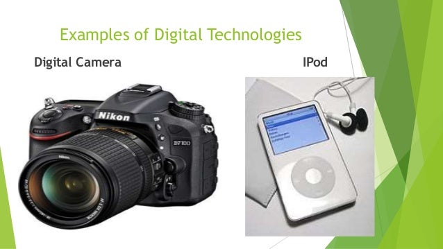 Examples of Digital Technologies Digital Camera IPod