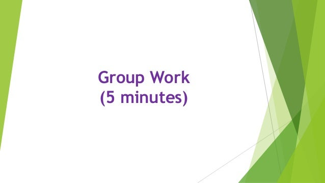 Group Work (5 minutes)
