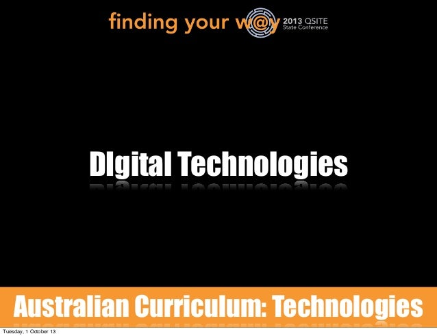 DIgital Technologies Australian Curriculum: Technologies Tuesday, 1 October 13