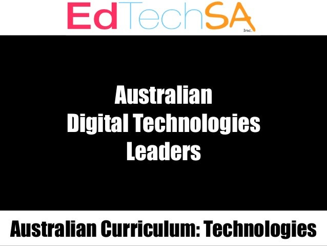 Australian Digital Technologies Leaders Australian Curriculum: Technologies
