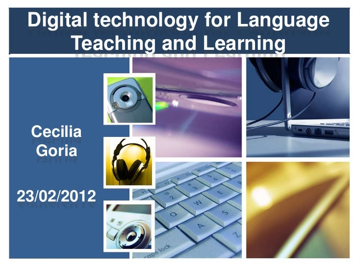 Digital technology for Language      Teaching and Learning Cecilia Goria23/02/2012