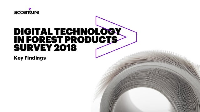 Key Findings DIGITAL TECHNOLOGY IN FOREST PRODUCTS SURVEY 2018