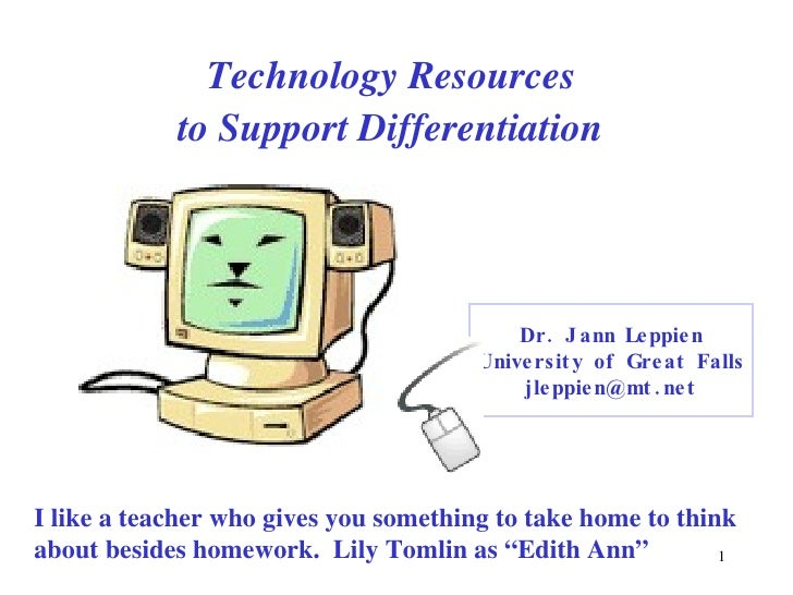 Technology Resources  to Support Differentiation   Dr. Jann Leppien University of Great Falls [email_address] I like a tea...