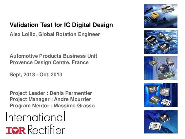 Validation Test for IC Digital Design Alex Lollio, Global Rotation Engineer  Automotive Products Business Unit Provence De...