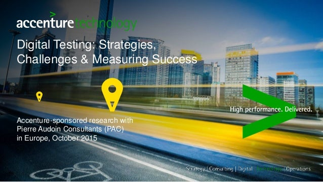 Digital Testing: Strategies, Challenges & Measuring Success Accenture-sponsored research with Pierre Audoin Consultants (P...