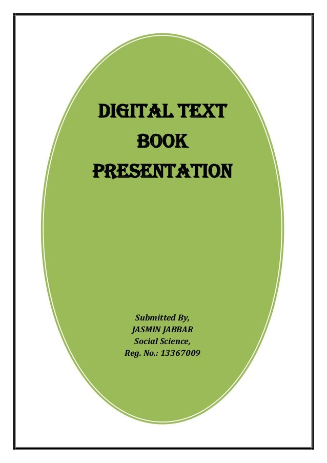 DIGITAL TEXT BOOK PRESENTATION  Submitted By,  JASMIN JABBAR  Social Science,  Reg. No.: 13367009