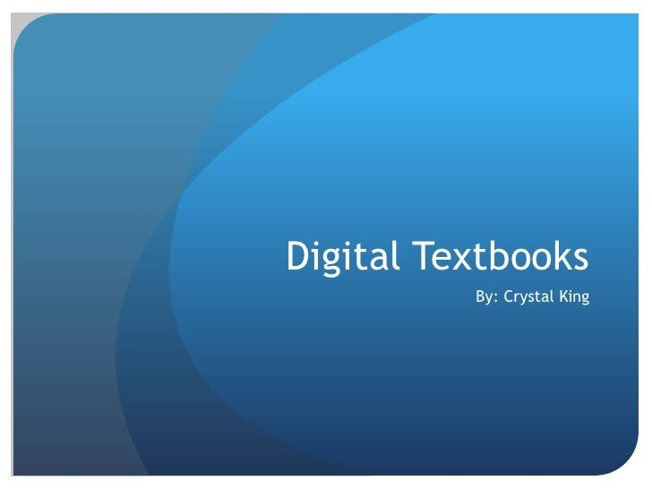 Digital Textbooks<br />By: Crystal King<br />