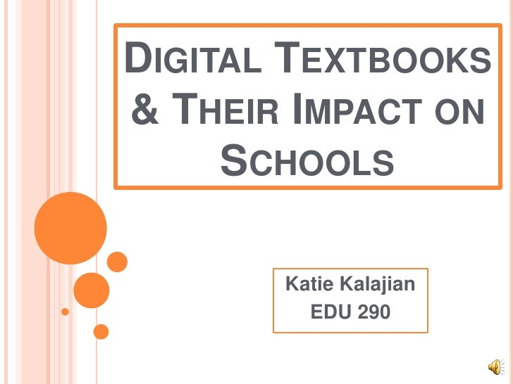 Digital Textbooks & Their Impact on Schools<br />Katie Kalajian<br />EDU 290<br />