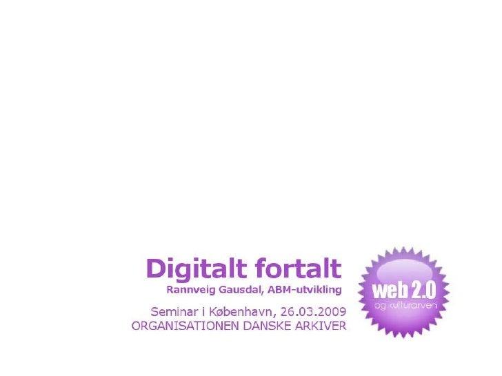 Digitalt fortalt – fortellinger om kulturminner                       på nett           Ranveig Gausdal, ABM-utvikling    ...