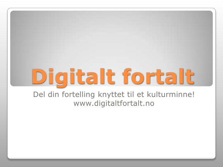 Digitalt fortalt<br />Del din fortelling knyttet til et kulturminne!<br />www.digitaltfortalt.no<br />
