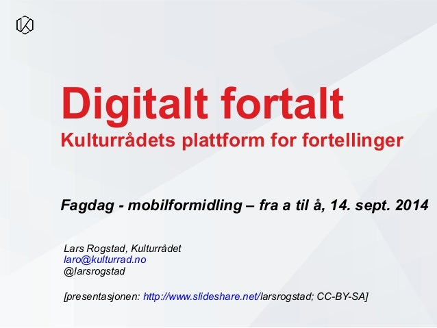 Digitalt fortalt  Kulturrådets plattform for fortellinger  Fagdag - mobilformidling – fra a til å, 14. sept. 2014  Lars Ro...