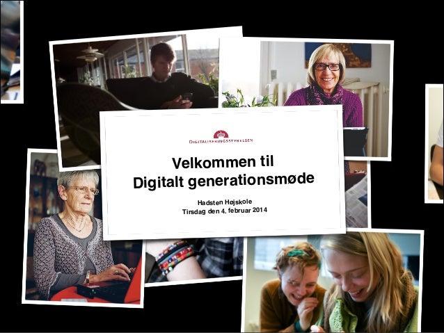 Velkommen til  Digitalt generationsmøde Hadsten Højskole Tirsdag den 4. februar 2014