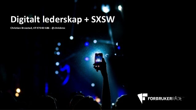 Digitaltlederskap+SXSW ChristianBrosstad,tlf 97080686- @chrisbros