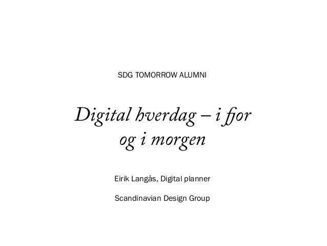 SDG TOMORROW ALUMNIDigital hverdag – i fjor     og i morgen     Eirik Langås, Digital planner     Scandinavian Design Group