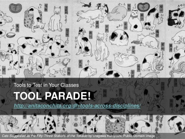 TOOL PARADE! Tools to Test in Your Classes http://anitaconchita.org/dh-tools-across-disciplines/ Cats Suggested as the Fif...