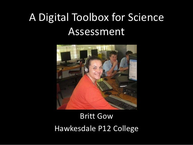A Digital Toolbox for Science         Assessment           Britt Gow     Hawkesdale P12 College
