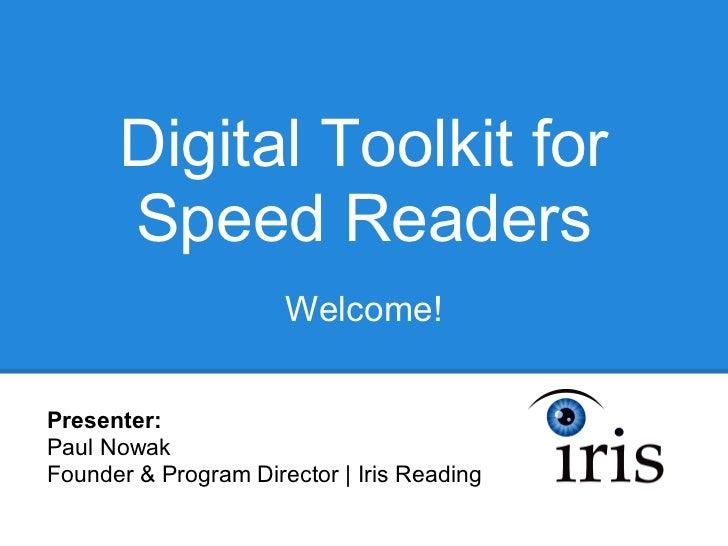 Digital Toolkit for      Speed Readers                      Welcome!Presenter:Paul NowakFounder & Program Director   Iris ...