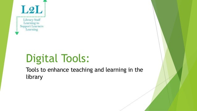 Digital Tools: Tools to enhance teaching and learning in the library