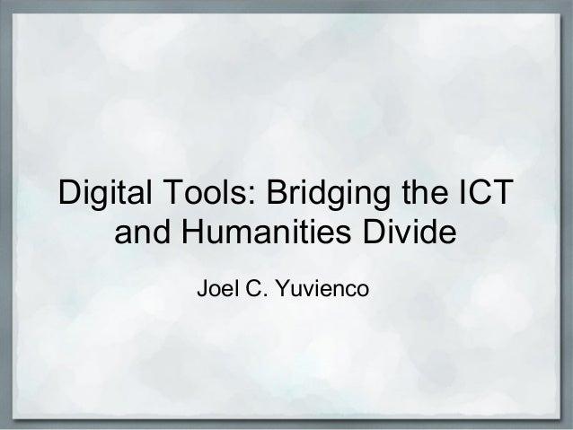 Digital Tools: Bridging the ICT and Humanities Divide Joel C. Yuvienco