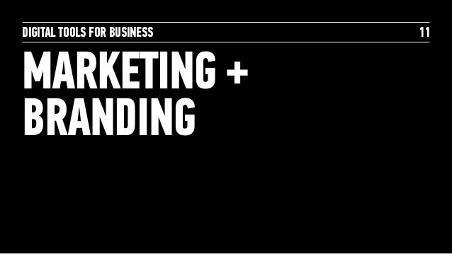 DIGITAL TOOLS FOR BUSINESS MARKETING + BRANDING 11
