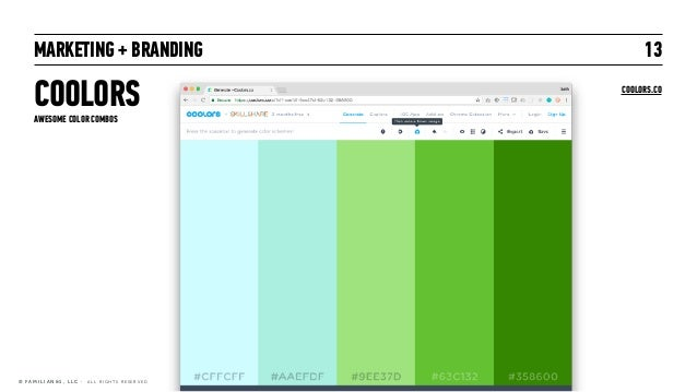 MARKETING + BRANDING COOLORS 13 © F A M I L I A N & 1 , L L C · A L L R I G H T S R E S E R V E D AWESOME COLOR COMBOS COO...