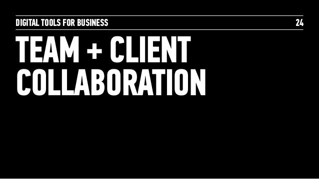 DIGITAL TOOLS FOR BUSINESS TEAM + CLIENT COLLABORATION 24