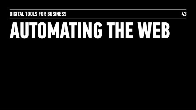 DIGITAL TOOLS FOR BUSINESS AUTOMATING THE WEB 43