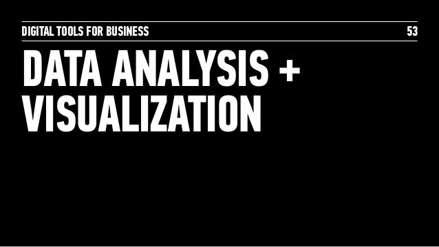 DIGITAL TOOLS FOR BUSINESS DATA ANALYSIS + VISUALIZATION 53
