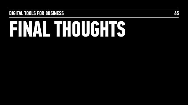 DIGITAL TOOLS FOR BUSINESS FINAL THOUGHTS 65