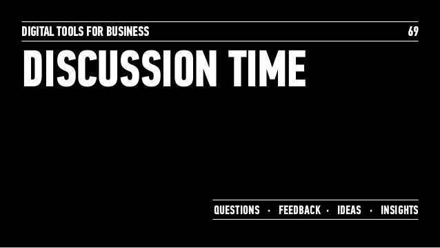 DISCUSSION TIME DIGITAL TOOLS FOR BUSINESS 69 QUESTIONS · FEEDBACK · IDEAS · INSIGHTS