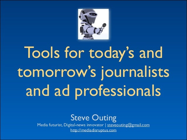Tools for today's and  tomorrow's journalists  and ad professionals Steve Outing  Media futurist, Digital-news innovato...