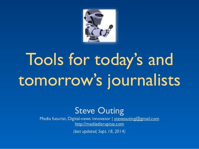 Tools for today's and  tomorrow's journalists  Steve Outing  Media futurist, Digital-news innovator | steveouting@gmail.co...