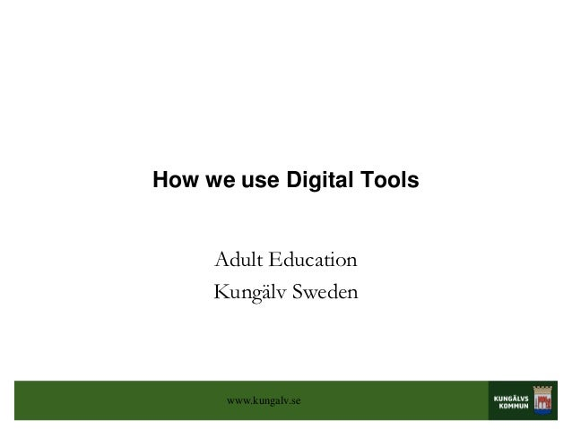 How we use Digital Tools     Adult Education     Kungälv Sweden      www.kungalv.se