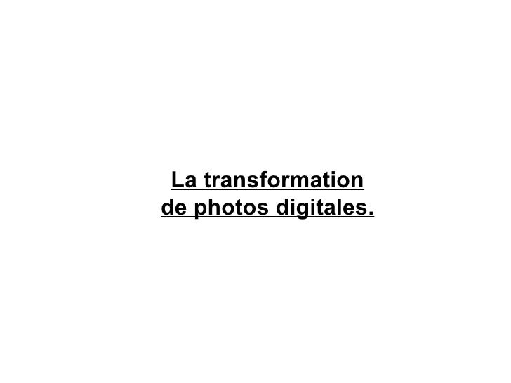 La transformationde photos digitales.