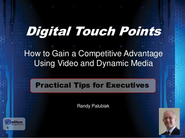 Digital Touch Points  How to Gain a Competitive Advantage  Using Video and Dynamic Media  Practical Tips for Executives  R...