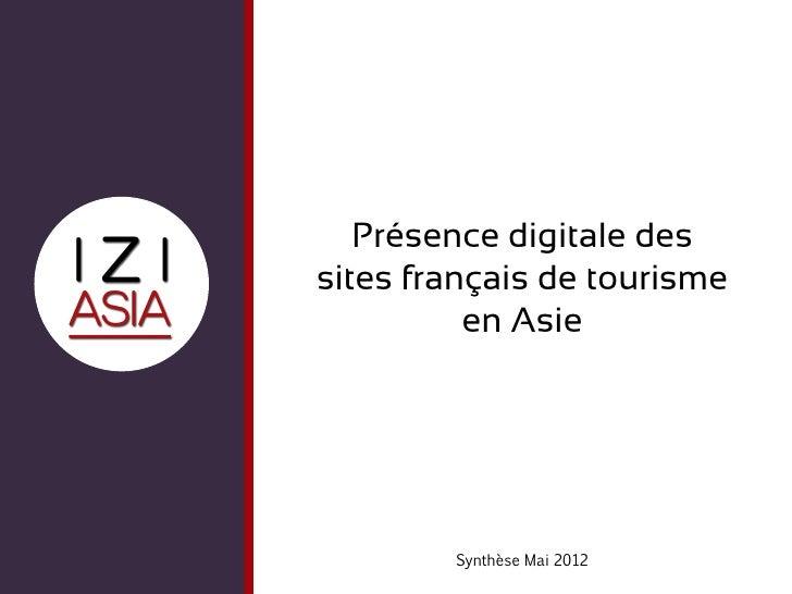 Présence digitale dessites français de tourisme          en Asie        Synthèse Mai 2012