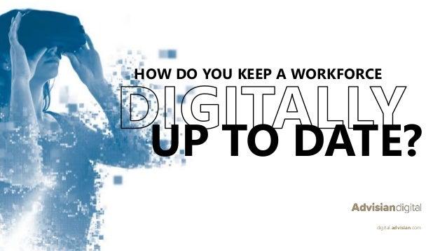 HOW DO YOU KEEP A WORKFORCE UP TO DATE? digital.advisian.com